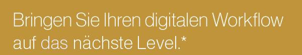 Bringen Sie Ihren digitalen Workflow auf das nächste Stufe.